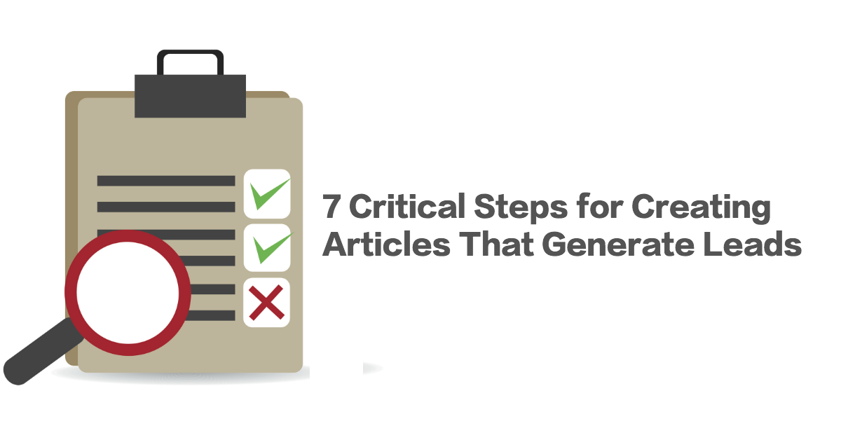 7 Critical Steps to Creating Articles That Generate Leads