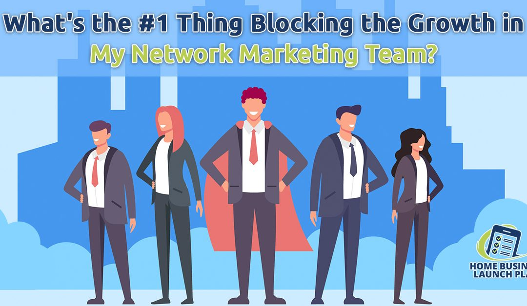 What's the #1 Thing Blocking the Growth in My Network Marketing Team?